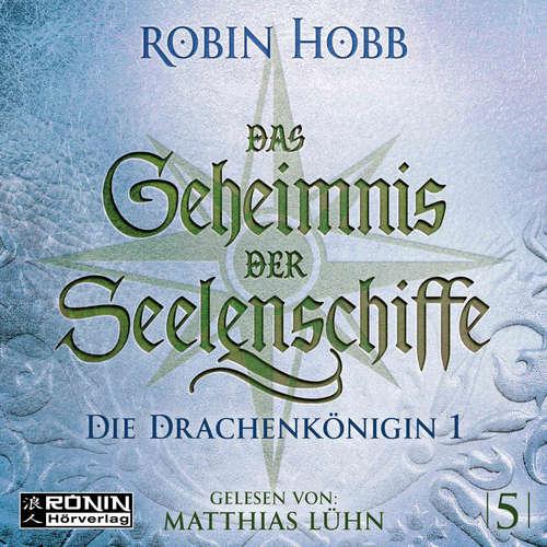 Hoerbuch Die Drachenkönigin, Teil 1 - Das Geheimnis der Seelenschiffe, Band 5 - Robin Hobb - Matthias Lühn