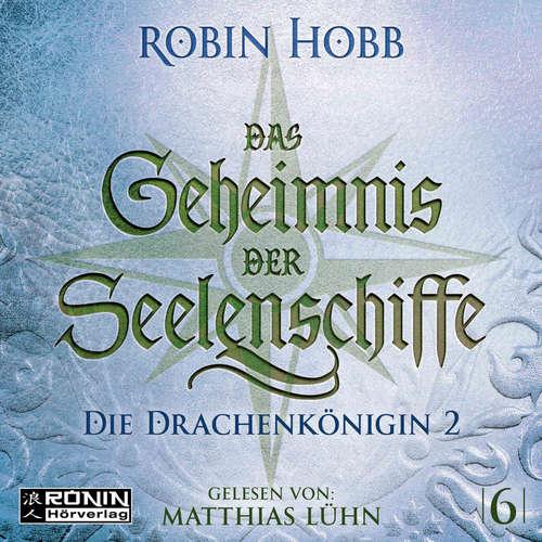 Hoerbuch Die Drachenkönigin, Teil 2 - Das Geheimnis der Seelenschiffe, Band 6 - Robin Hobb - Matthias Lühn