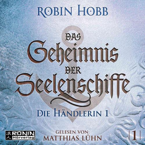 Hoerbuch Die Händlerin, Teil 1 - Das Geheimnis der Seelenschiffe, Band 1 - Robin Hobb - Matthias Lühn