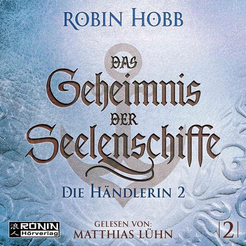 Hoerbuch Die Händlerin, Teil 2 - Das Geheimnis der Seelenschiffe, Band 2 - Robin Hobb - Matthias Lühn