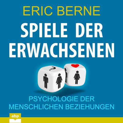 Hoerbuch Spiele der Erwachsenen - Psychologie der menschlichen Beziehungen - Eric Berne - Uwe Daufenbach