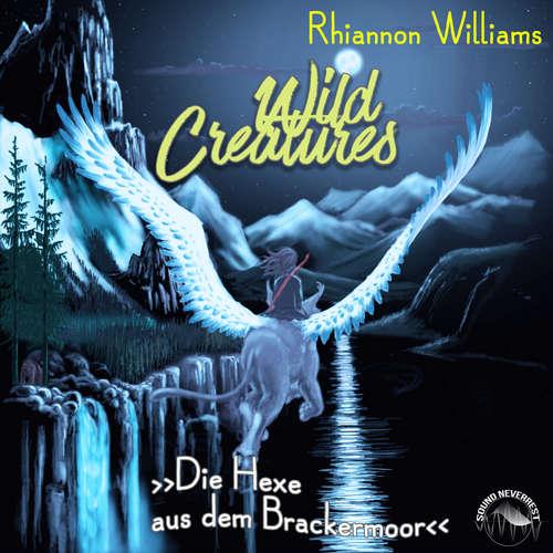 Hoerbuch Die Hexe aus dem Brackermoor - Wild Creatures, Band 3 - Rhiannon Williams - Funda Vanroy