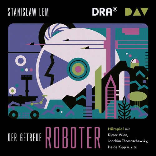 Hoerbuch Der getreue Roboter - Stanislaw Lem - Dieter Wien
