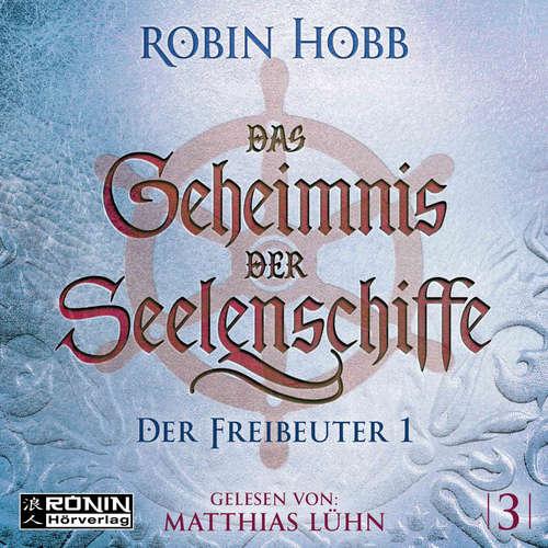 Hoerbuch Der Freibeuter, Teil 1 - Das Geheimnis der Seelenschiffe, Band 3 - Robin Hobb - Matthias Lühn