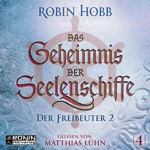 Hoerbuch Der Freibeuter, Teil 2 - Das Geheimnis der Seelenschiffe, Band 4 - Robin Hobb - Matthias Lühn