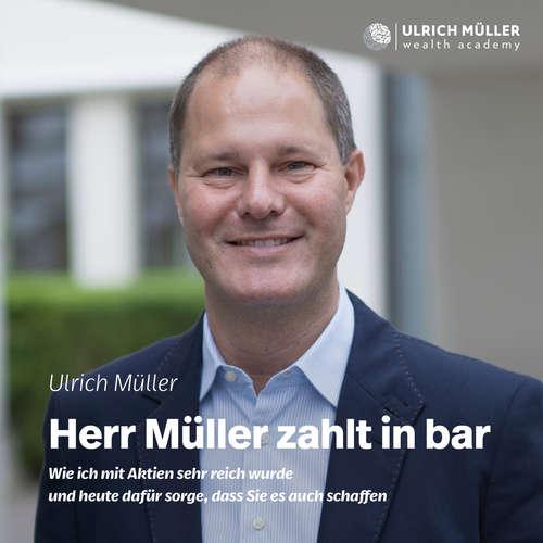 Hoerbuch Herr Müller zahlt in bar - Wie ich mit Aktien sehr reich wurde und heute dafür sorge, dass Sie es auch schaffen - Ulrich Müller - Frederik Beyer