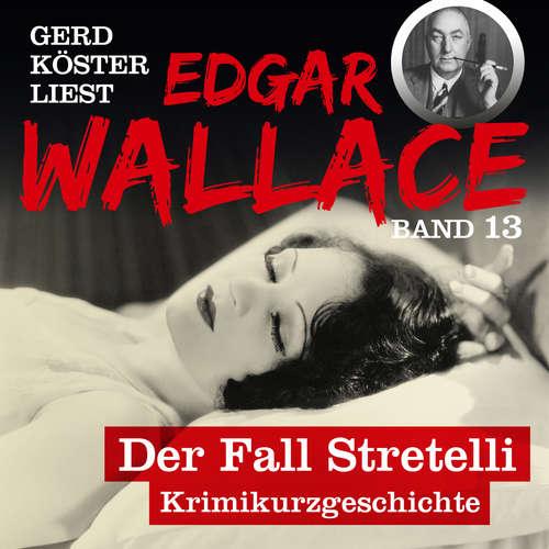 Hoerbuch Der Fall Stretelli - Gerd Köster liest Edgar Wallace, Band 13 - Edgar Wallace - Gerd Köster