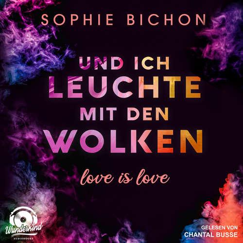 Hoerbuch Und ich leuchte mit den Wolken - Love is Love, Band 1 - Sophie Bichon - Chantal Busse