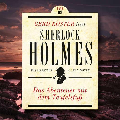 Hoerbuch Das Abenteuer mit dem Teufelsfuss - Gerd Köster liest Sherlock Holmes, Band 8 - Sir Arthur Conan Doyle - Gerd Köster