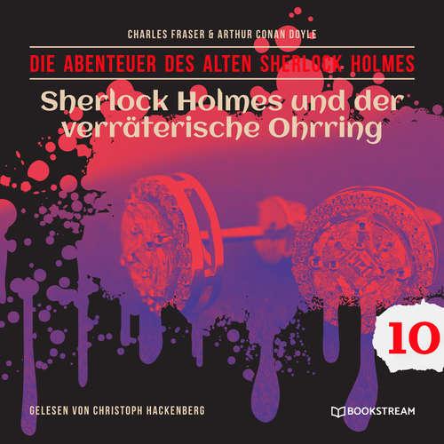 Hoerbuch Sherlock Holmes und der verräterische Ohrring - Die Abenteuer des alten Sherlock Holmes, Folge 10 - Sir Arthur Conan Doyle - Christoph Hackenberg