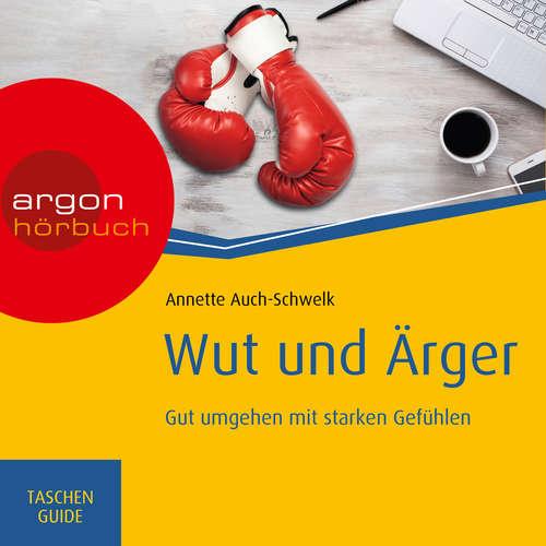 Hoerbuch Wut und Ärger: Gut umgehen mit starken Gefühlen - Haufe TaschenGuide - Annette Auch-Schwelk - Nora Schulte