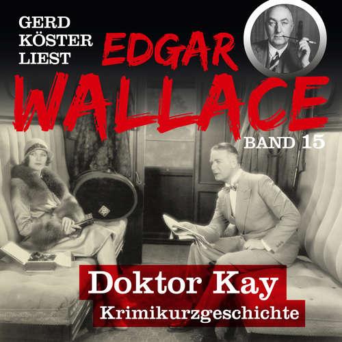 Hoerbuch Doktor Kay - Gerd Köster liest Edgar Wallace, Band 15 - Edgar Wallace - Gerd Köster