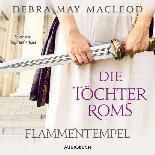Hoerbuch Die Töchter Roms: Flammentempel - Die Vestalinnen-Reihe, Band 1 - Debra Macleod - Brigitte Carlsen