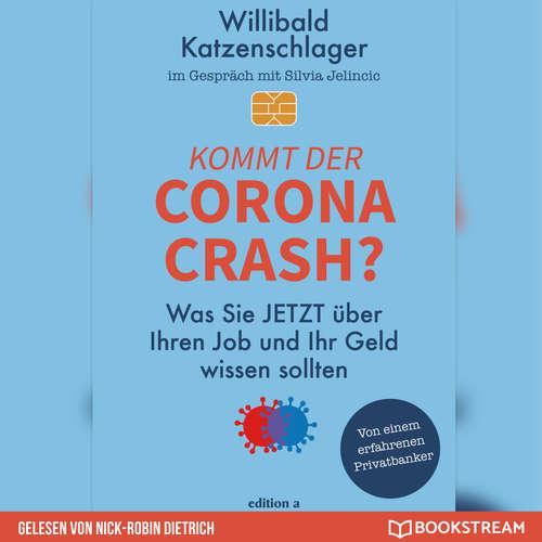 Hoerbuch Kommt der Corona-Crash? - Was Sie jetzt über Ihren Job und Ihr Geld wissen sollten - Willibald Katzenschlager - Nick-Robin Dietrich