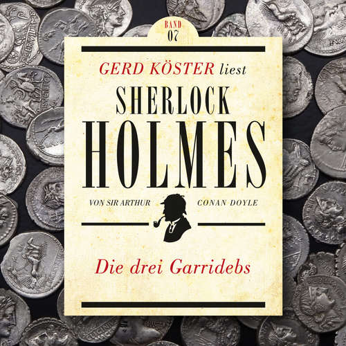 Hoerbuch Die drei Garridebs - Gerd Köster liest Sherlock Holmes, Band 7 - Sir Arthur Conan Doyle - Gerd Köster