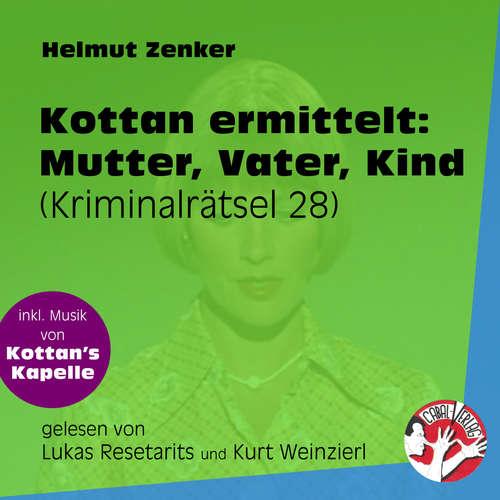 Hoerbuch Mutter, Vater, Kind - Kottan ermittelt - Kriminalrätseln, Folge 28 - Helmut Zenker - Lukas Resetarits