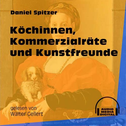 Hoerbuch Köchinnen, Kommerzialräte und Kunstfreunde - Daniel Spitzer - Walter Gellert