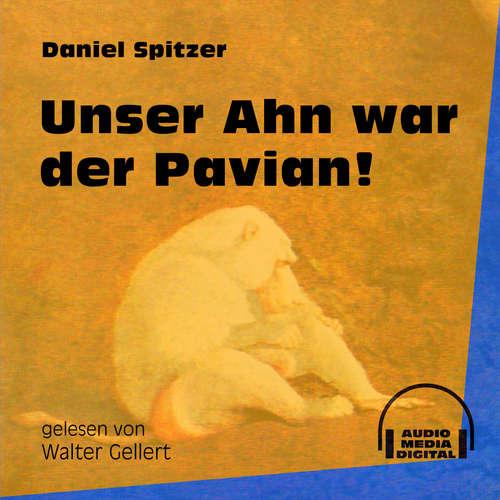 Hoerbuch Unser Ahn war der Pavian! - Daniel Spitzer - Walter Gellert
