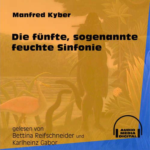 Hoerbuch Die fünfte, sogenannte feuchte Sinfonie - Manfred Kyber - Bettina Reifschneider