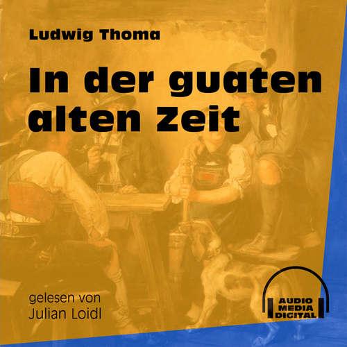 Hoerbuch In der guaten alten Zeit - Ludwig Thoma - Julian Loidl