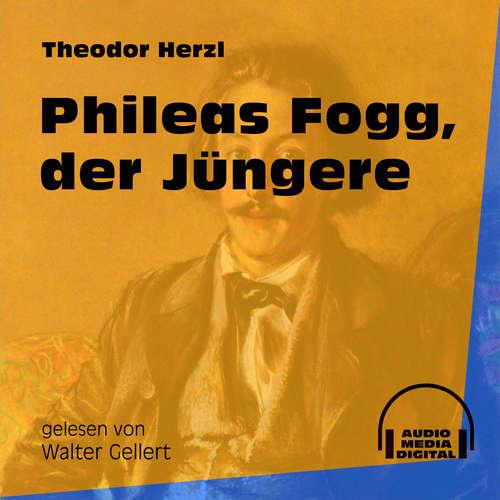 Hoerbuch Phileas Fogg, der Jüngere - Theodor Herzl - Walter Gellert