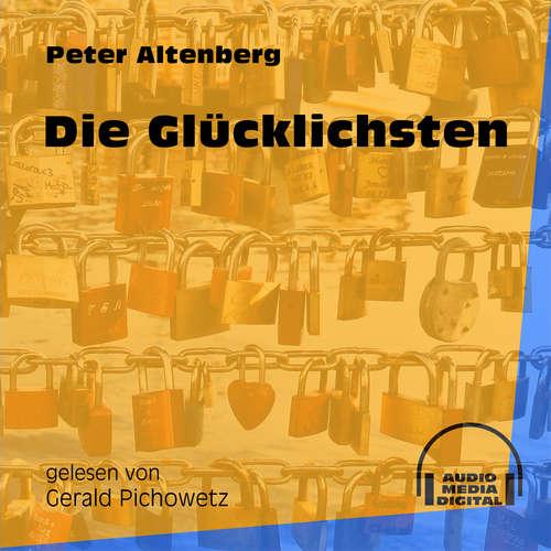 Hoerbuch Die Glücklichsten - Peter Altenberg - Gerald Pichowetz