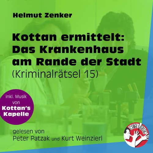 Hoerbuch Das Krankenhaus am Rande der Stadt - Kottan ermittelt - Kriminalrätseln, Folge 15 - Helmut Zenker - Peter Patzak