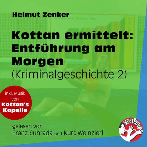 Hoerbuch Entführung am Morgen - Kottan ermittelt - Kriminalgeschichten, Folge 2 - Helmut Zenker - Franz Suhrada