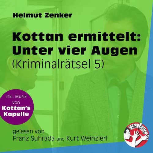 Hoerbuch Unter vier Augen - Kottan ermittelt - Kriminalrätseln, Folge 5 - Helmut Zenker - Franz Suhrada