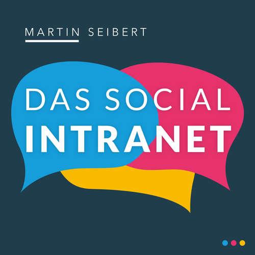 Hoerbuch Das Social Intranet - Zusammenarbeit fördern und Kommunikation stärken - mit Social Intranets mobil und in der Cloud wirksam sein - Martin Seibert - Olaf Brinkmann
