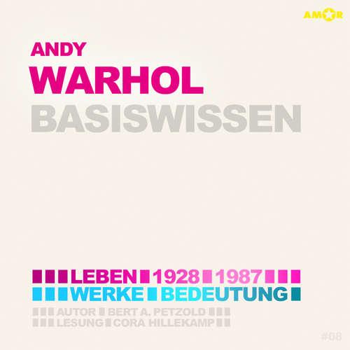 Hoerbuch Andy Warhol (1928-1987) Basiswissen - Leben, Werk, Bedeutung (Ungekürzt) - Bert Alexander Petzold - Cora Hillekamp