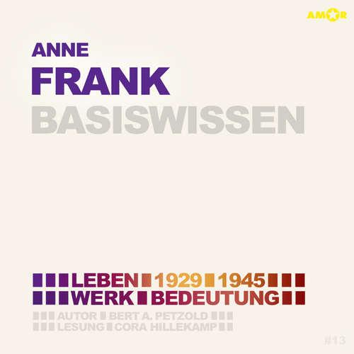 Hoerbuch Anne Frank (1929-1945) Basiswissen - Leben, Werk, Bedeutung (Ungekürzt) - Bert Alexander Petzold - Cora Hillekamp