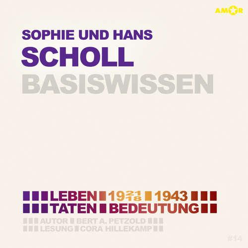 Hoerbuch Sophie und Hans Scholl (1921/18-1943) - Leben, Taten, Bedeutung (Ungekürzt) - Bert Alexander Petzold - Cora Hillekamp