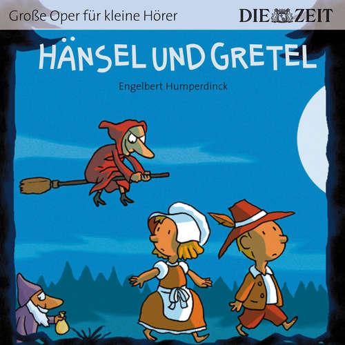 """Hoerbuch Hänsel und Gretel - Die ZEIT-Edition """"Große Oper für kleine Hörer"""" - Engelbert Humperdinck - Alexander Weikmann"""