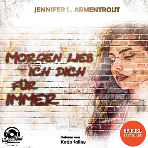 Hoerbuch Morgen lieb ich dich für immer - Jennifer L. Armentrout - Katja Sallay