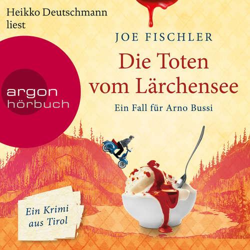 Hoerbuch Die Toten vom Lärchensee - Arno Bussi ermittelt, Band 2 - Joe Fischler - Heikko Deutschmann