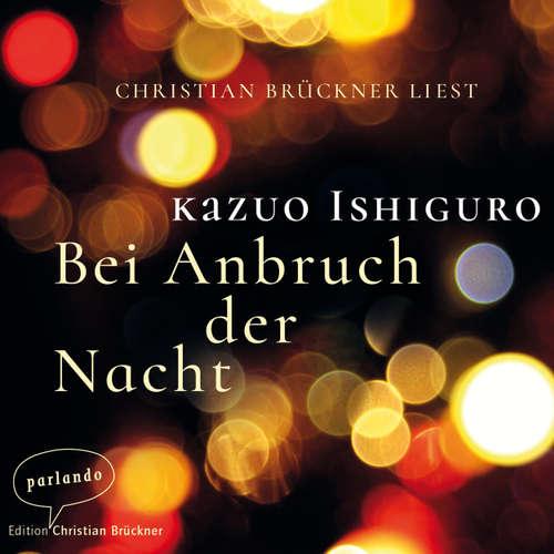 Hoerbuch Bei Anbruch der Nacht - Kazuo Ishiguro - Christian Brückner