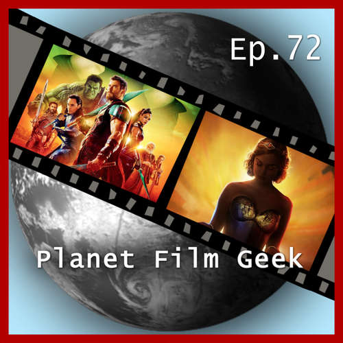 Hoerbuch Planet Film Geek, PFG Episode 72: Thor: Ragnarok, Professor Marston and the Wonder Women - Johannes Schmidt - Johannes Schmidt
