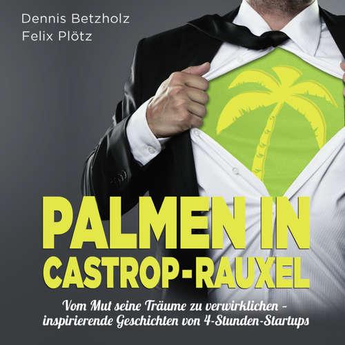 Hoerbuch Palmen in Castrop-Rauxel - Vom Mut seine Träume zu verwirklichen - inspirierende Geschichten von 4-Stunden-Startups - Felix Plötz - Mark Bremer