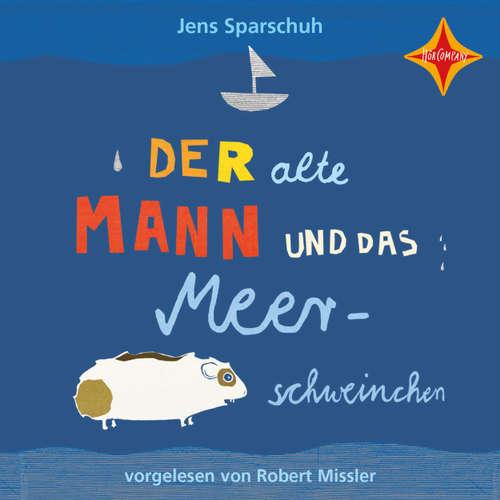 Hoerbuch Der alte Mann und das Meerschweinchen - Jens Sparschuh - Robert Missler