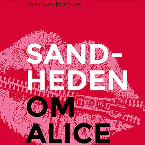 Audiokniha Sandheden om Alice - Jennifer Mathieu - Iben Haaest