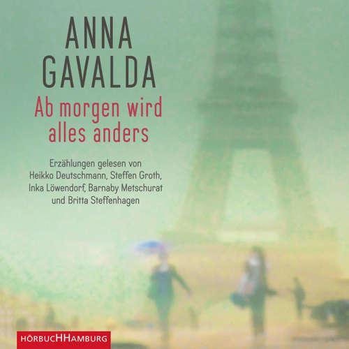 Hoerbuch Ab morgen wird alles anders - Erzählungen - Anna Gavalda - Heikko Deutschmann
