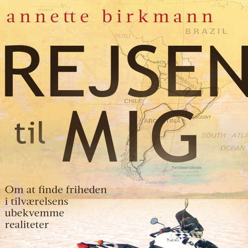 Audiokniha Rejsen til mig - Om at finde friheden i tilværelsens ubekvemme realiteter - Annette Birkmann - Tina Kruse Andersen