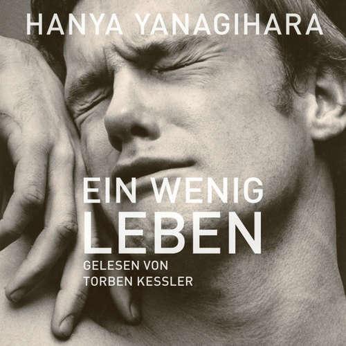 Hoerbuch Ein wenig Leben - Hanya Yanagihara - Torben Kessler