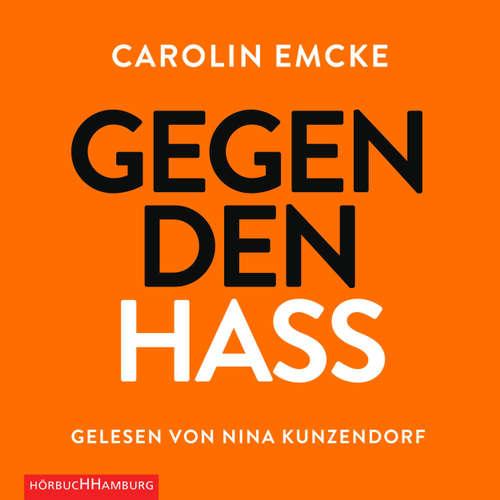 Hoerbuch Gegen den Hass - Carolin Emcke - Nina Kunzendorf