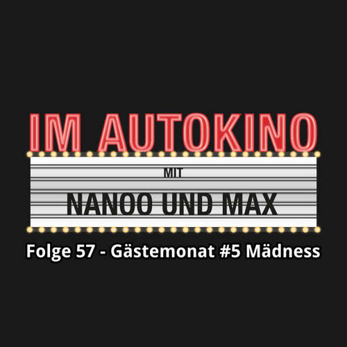 "Hoerbuch Im Autokino, Folge 57: Gästemonat #5 Mädness - Max ""Rockstah"" Nachtsheim - Max ""Rockstah"" Nachtsheim"