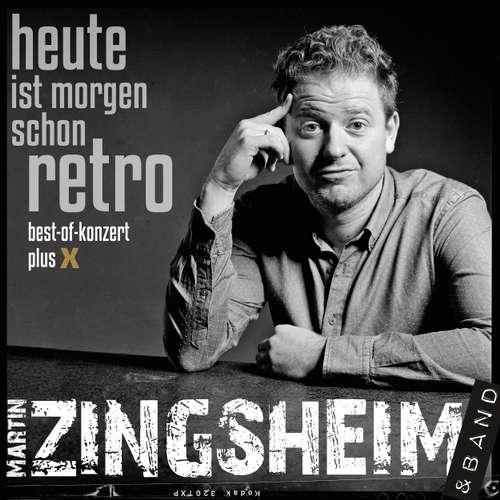 Hoerbuch Heute ist morgen schon retro - Live - Martin Zingsheim - Martin Zingsheim