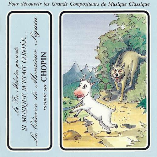 Livre audio Si musique m'etait contée... - La chèvre de monsieur Seguin raconté sur Chopin - Alphonse Daudet - Théatre Populaire de la Petite France