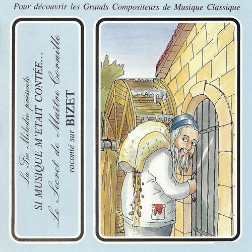 Livre audio Si musique m'etait contée... - Le secret de maitre Cornille raconté sur Bizet - Alphonse Daudet - Théatre Populaire de la Petite France