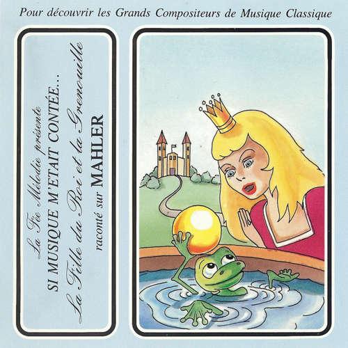Livre audio Si musique m'etait contée... - La flle du roi et la grenouille raconté sur Mahler - Les Freres Grimm - Théatre Populaire de la Petite France